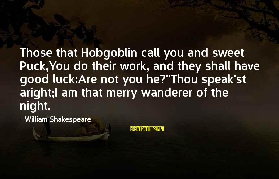 Good Night And Good Luck Sayings By William Shakespeare: Those that Hobgoblin call you and sweet Puck,You do their work, and they shall have