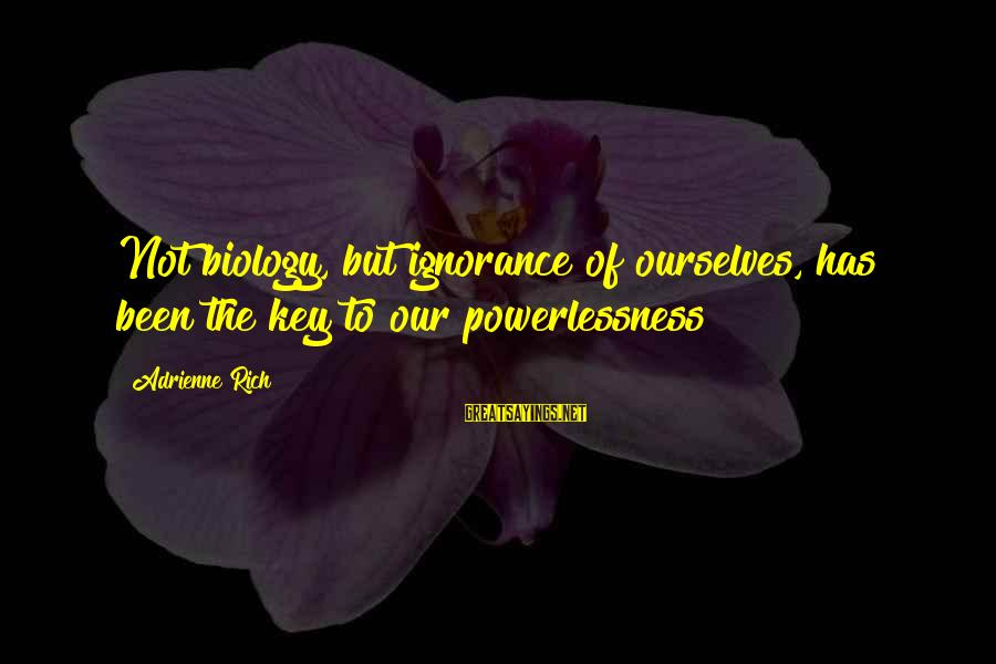 Good Night Blessings Sayings By Adrienne Rich: Not biology, but ignorance of ourselves, has been the key to our powerlessness