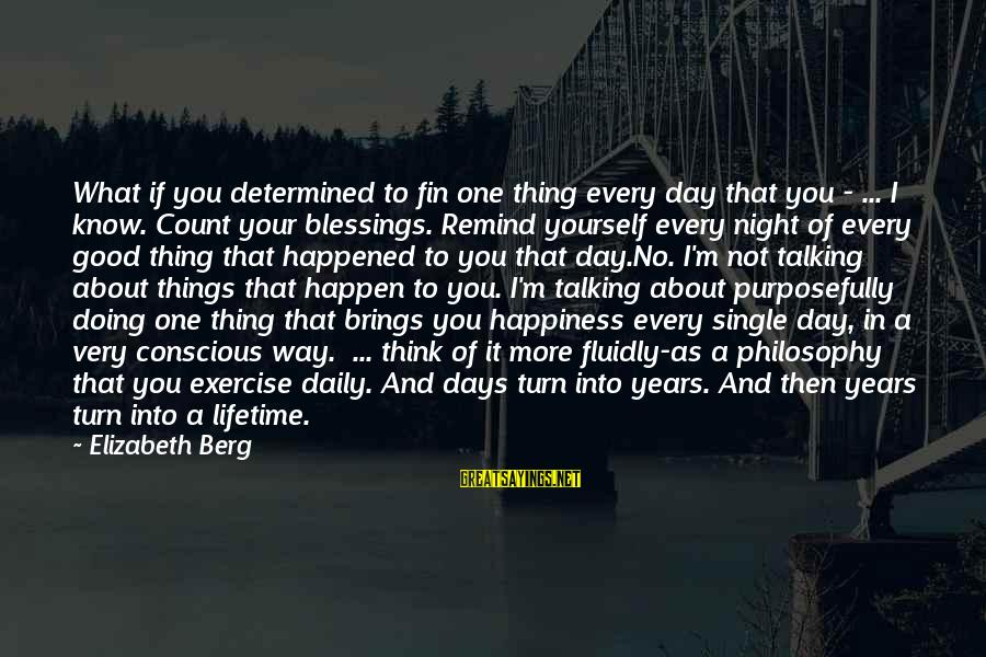 Good Night Blessings Sayings By Elizabeth Berg: What if you determined to fin one thing every day that you - ... I