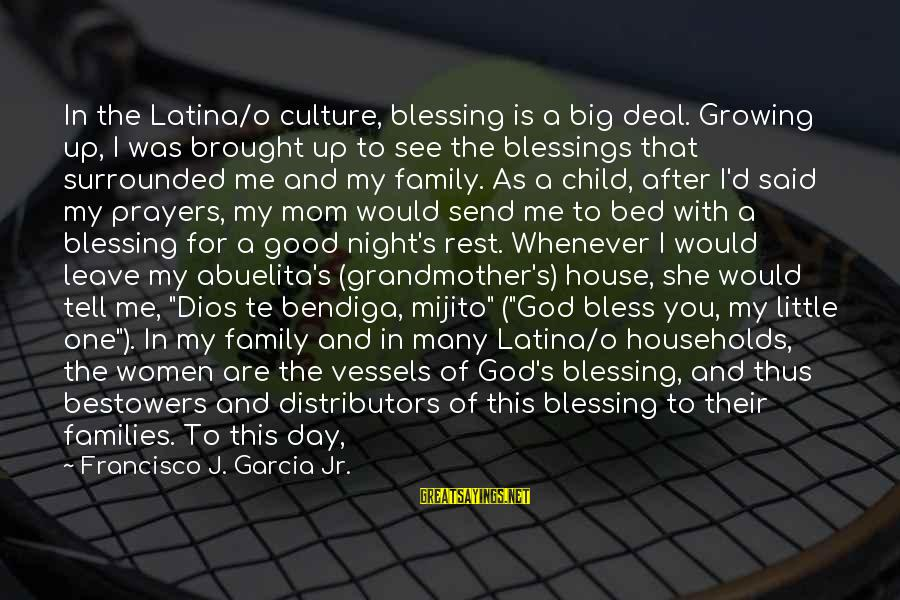 Good Night Blessings Sayings By Francisco J. Garcia Jr.: In the Latina/o culture, blessing is a big deal. Growing up, I was brought up