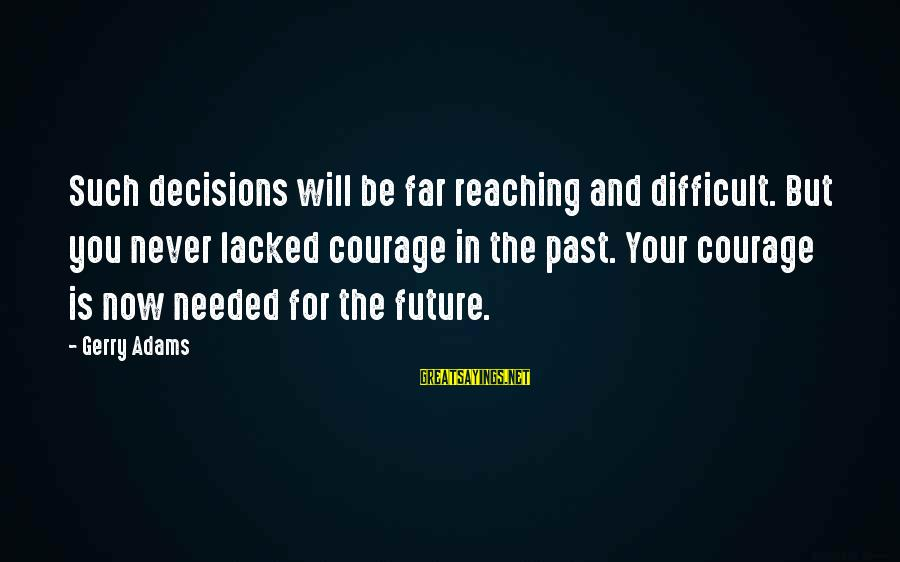 Good Night Blessings Sayings By Gerry Adams: Such decisions will be far reaching and difficult. But you never lacked courage in the