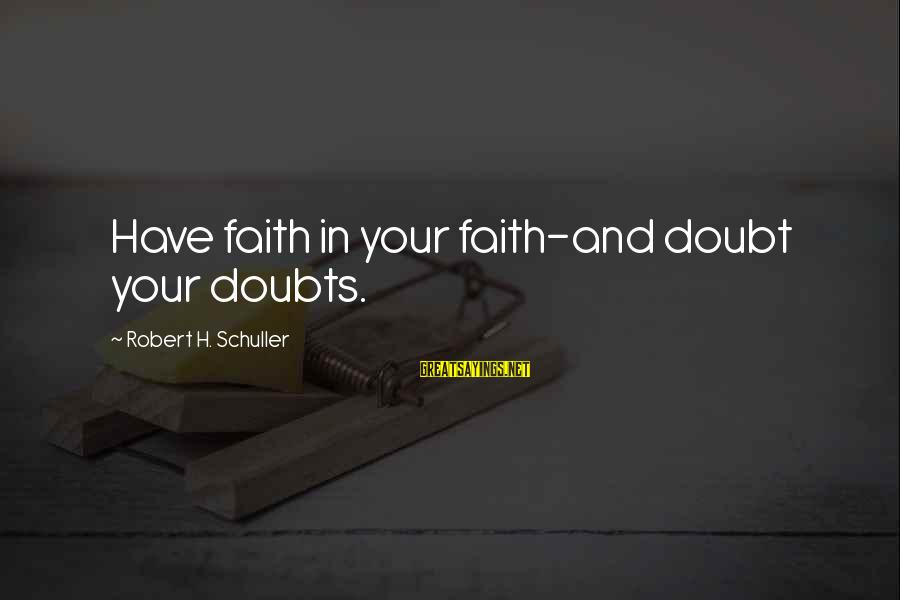 Good Night Blessings Sayings By Robert H. Schuller: Have faith in your faith-and doubt your doubts.