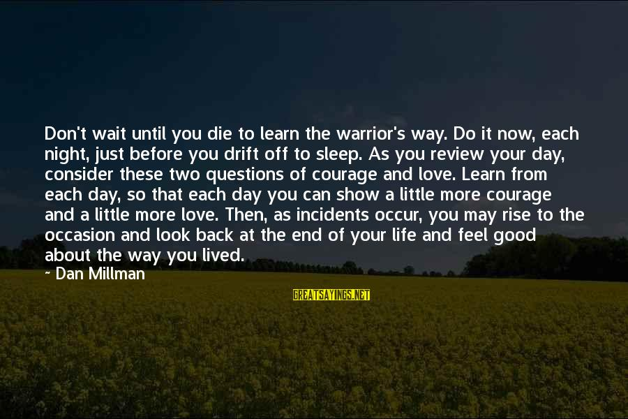 Good Night Sleep Love Sayings By Dan Millman: Don't wait until you die to learn the warrior's way. Do it now, each night,