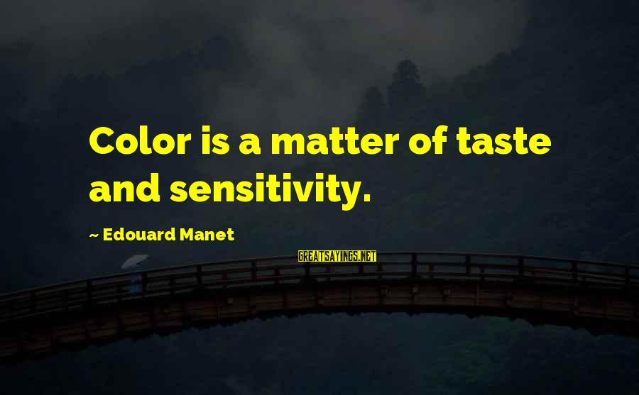 Good Night Sleep Love Sayings By Edouard Manet: Color is a matter of taste and sensitivity.
