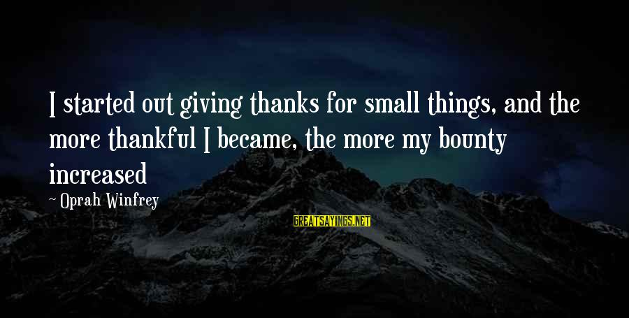 Good Night Sleep Love Sayings By Oprah Winfrey: I started out giving thanks for small things, and the more thankful I became, the