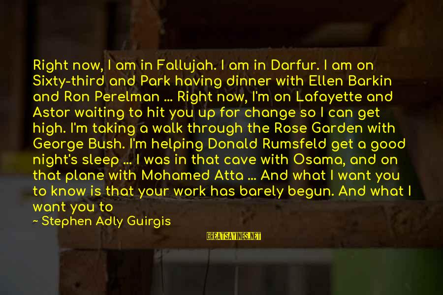 Good Night Sleep Love Sayings By Stephen Adly Guirgis: Right now, I am in Fallujah. I am in Darfur. I am on Sixty-third and