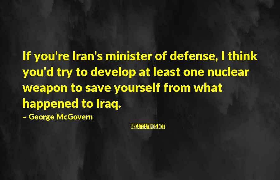 Good Night Sweet Dreams Love Sayings By George McGovern: If you're Iran's minister of defense, I think you'd try to develop at least one