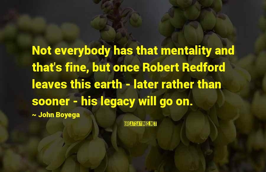 Good Night Sweet Dreams Love Sayings By John Boyega: Not everybody has that mentality and that's fine, but once Robert Redford leaves this earth