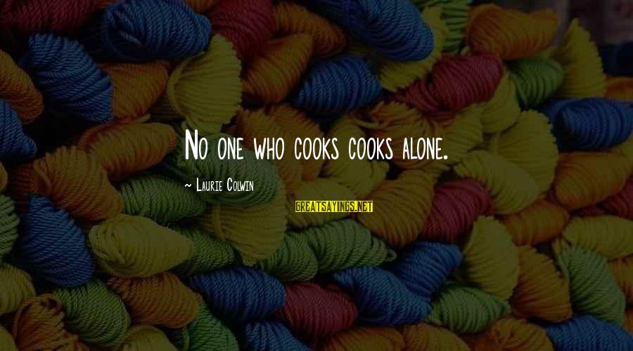 Good Night Sweet Dreams Love Sayings By Laurie Colwin: No one who cooks cooks alone.