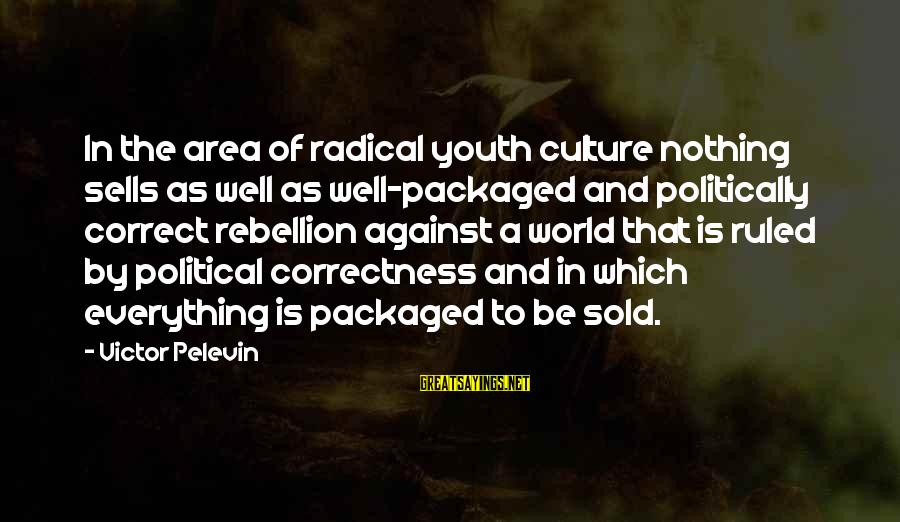 Good Night Sweet Dreams Love Sayings By Victor Pelevin: In the area of radical youth culture nothing sells as well as well-packaged and politically