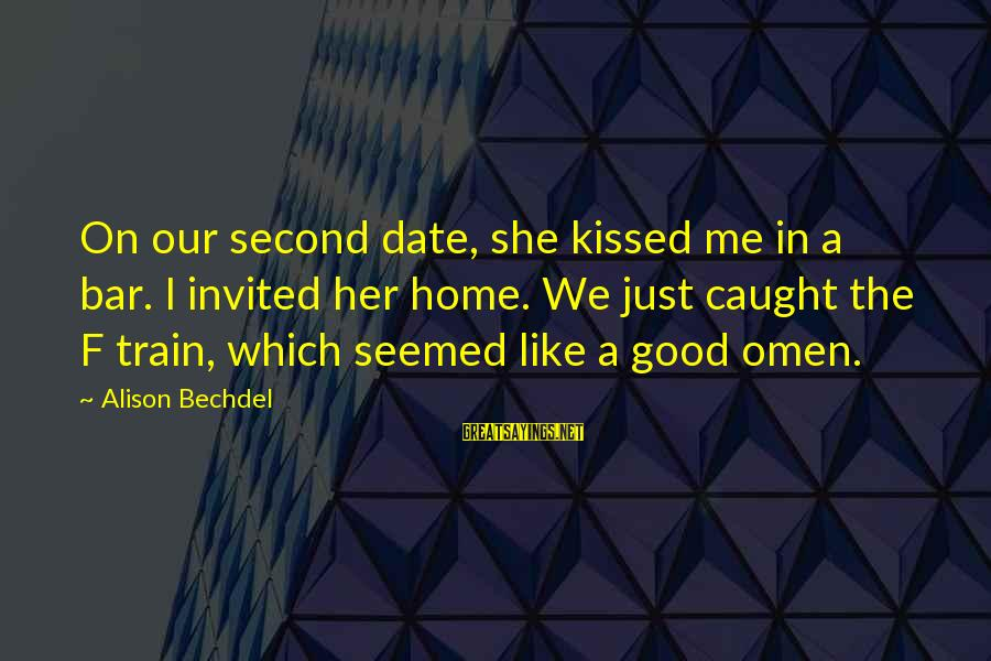 Good Omen Sayings By Alison Bechdel: On our second date, she kissed me in a bar. I invited her home. We