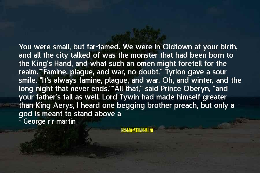 Good Omen Sayings By George R R Martin: You were small, but far-famed. We were in Oldtown at your birth, and all the