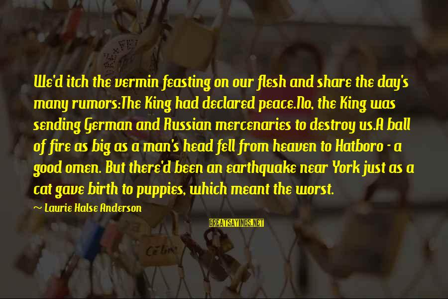 Good Omen Sayings By Laurie Halse Anderson: We'd itch the vermin feasting on our flesh and share the day's many rumors:The King