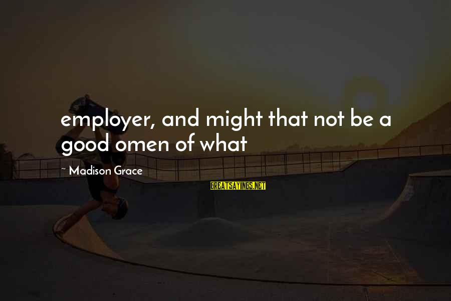 Good Omen Sayings By Madison Grace: employer, and might that not be a good omen of what