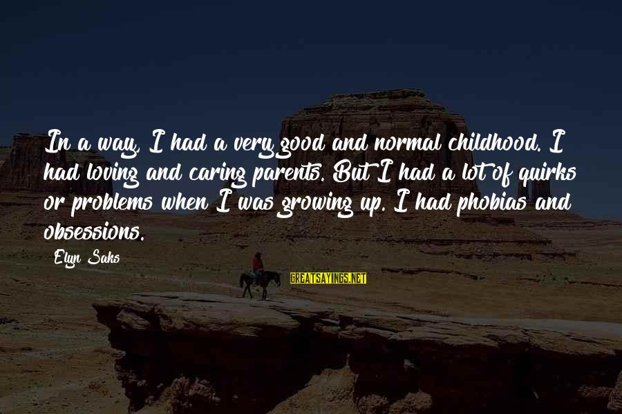 Good Phobias Sayings By Elyn Saks: In a way, I had a very good and normal childhood. I had loving and