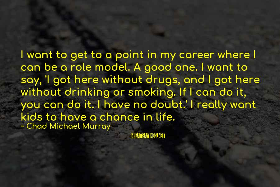 Good Say No To Drugs Sayings By Chad Michael Murray: I want to get to a point in my career where I can be a