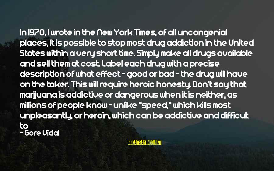 Good Say No To Drugs Sayings By Gore Vidal: In 1970, I wrote in the New York Times, of all uncongenial places, It is