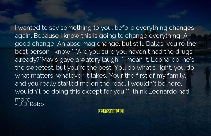 Good Say No To Drugs Sayings By J.D. Robb: I wanted to say something to you, before everything changes again. Because I know this