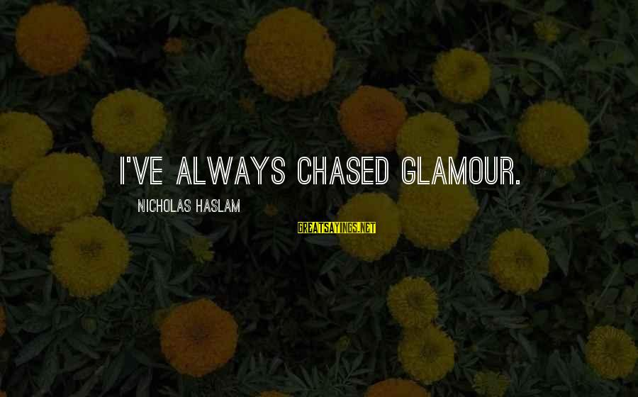 Good Say No To Drugs Sayings By Nicholas Haslam: I've always chased glamour.