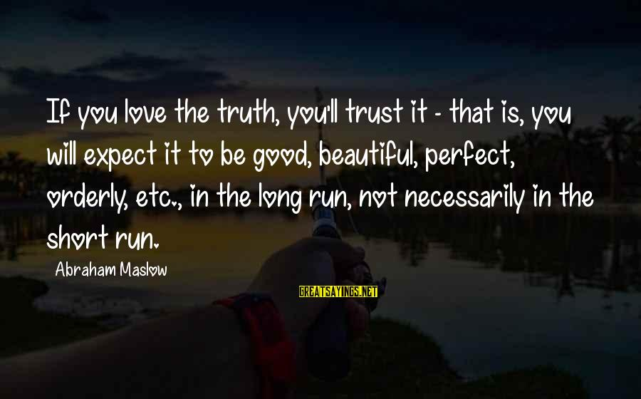 Good Short Trust Sayings By Abraham Maslow: If you love the truth, you'll trust it - that is, you will expect it