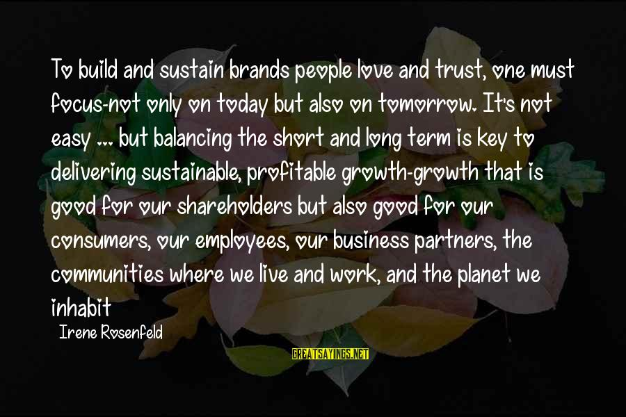 Good Short Trust Sayings By Irene Rosenfeld: To build and sustain brands people love and trust, one must focus-not only on today