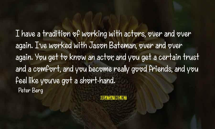 Good Short Trust Sayings By Peter Berg: I have a tradition of working with actors, over and over again. I've worked with