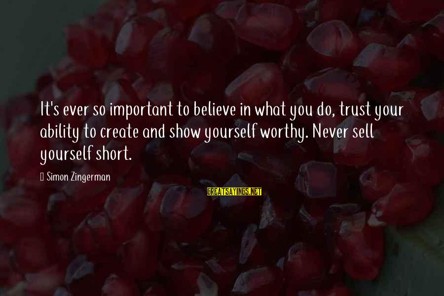 Good Short Trust Sayings By Simon Zingerman: It's ever so important to believe in what you do, trust your ability to create