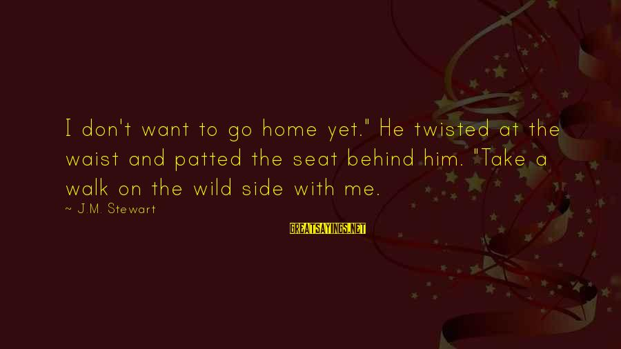 """Good Side Vs Bad Side Sayings By J.M. Stewart: I don't want to go home yet."""" He twisted at the waist and patted the"""