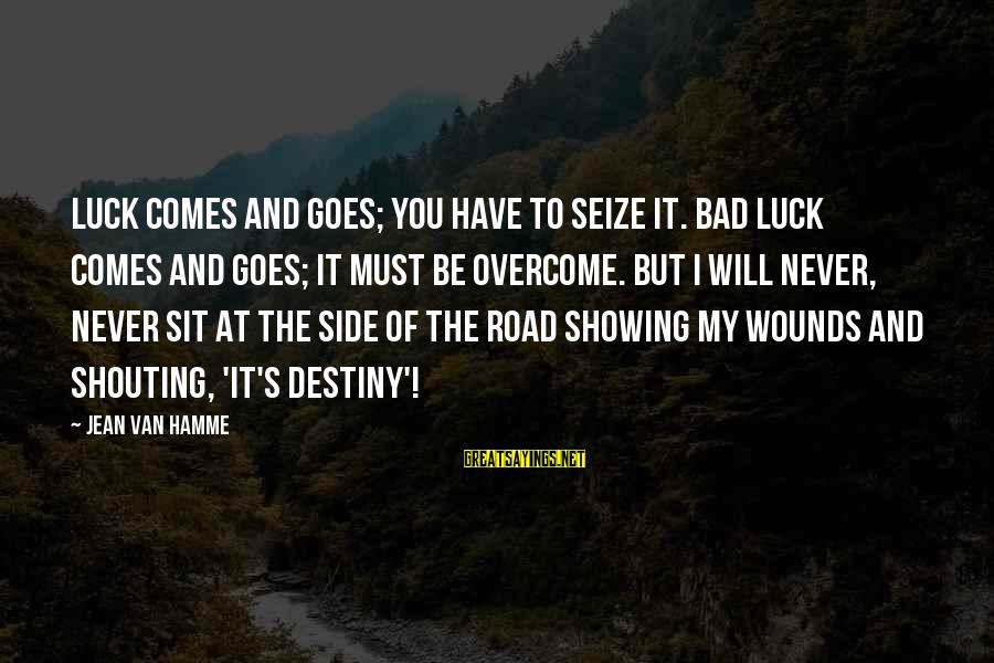 Good Side Vs Bad Side Sayings By Jean Van Hamme: Luck comes and goes; you have to seize it. Bad luck comes and goes; it