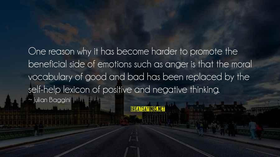 Good Side Vs Bad Side Sayings By Julian Baggini: One reason why it has become harder to promote the beneficial side of emotions such