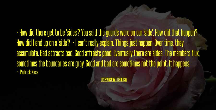 Good Side Vs Bad Side Sayings By Patrick Ness: - How did there get to be 'sides'? You said the guards were on our