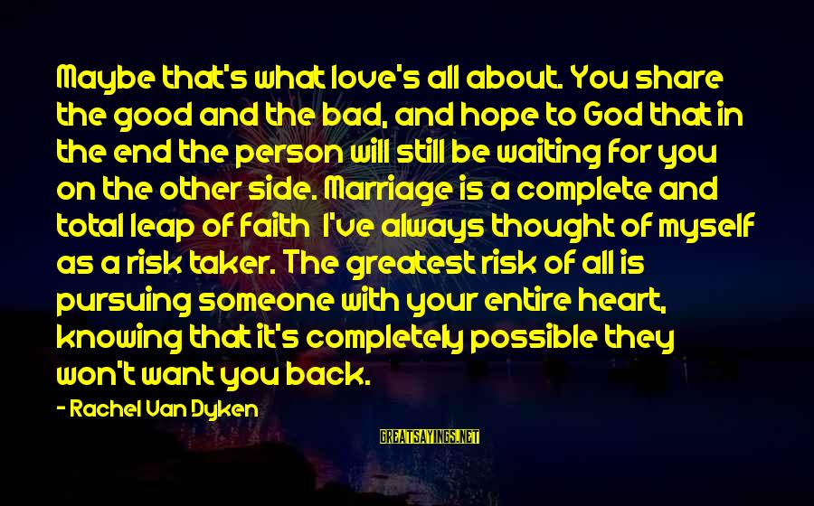 Good Side Vs Bad Side Sayings By Rachel Van Dyken: Maybe that's what love's all about. You share the good and the bad, and hope