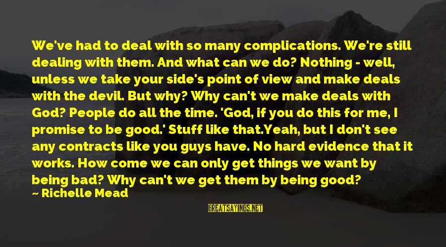 Good Side Vs Bad Side Sayings By Richelle Mead: We've had to deal with so many complications. We're still dealing with them. And what
