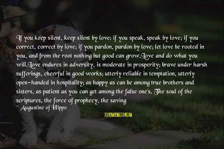 Good Soul Sayings By Augustine Of Hippo: If you keep silent, keep silent by love: if you speak, speak by love; if