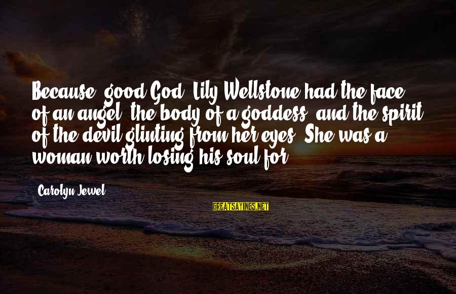 Good Soul Sayings By Carolyn Jewel: Because, good God, Lily Wellstone had the face of an angel, the body of a