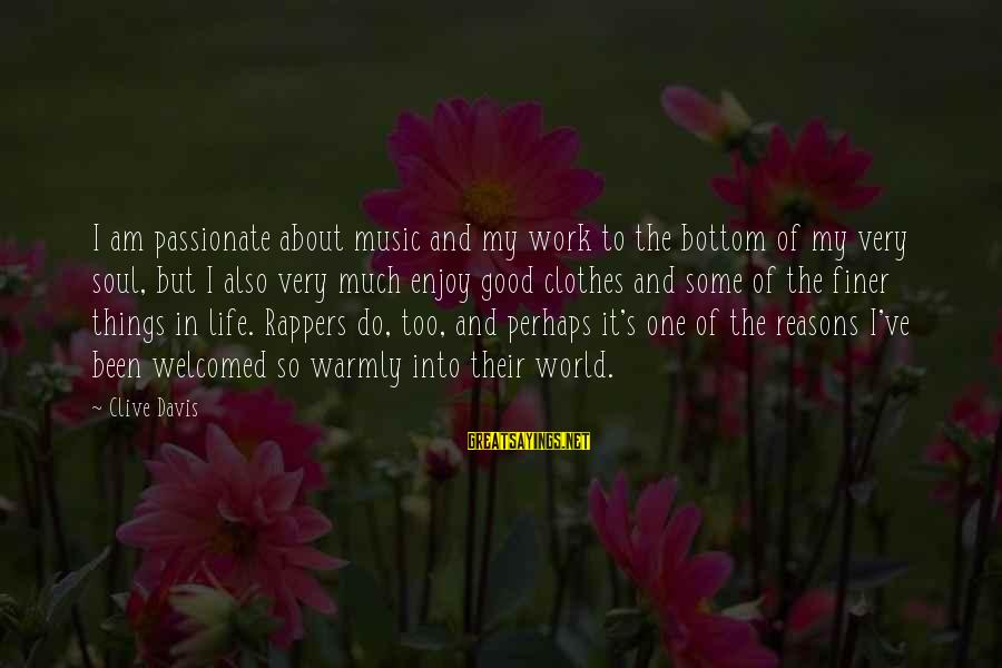 Good Soul Sayings By Clive Davis: I am passionate about music and my work to the bottom of my very soul,