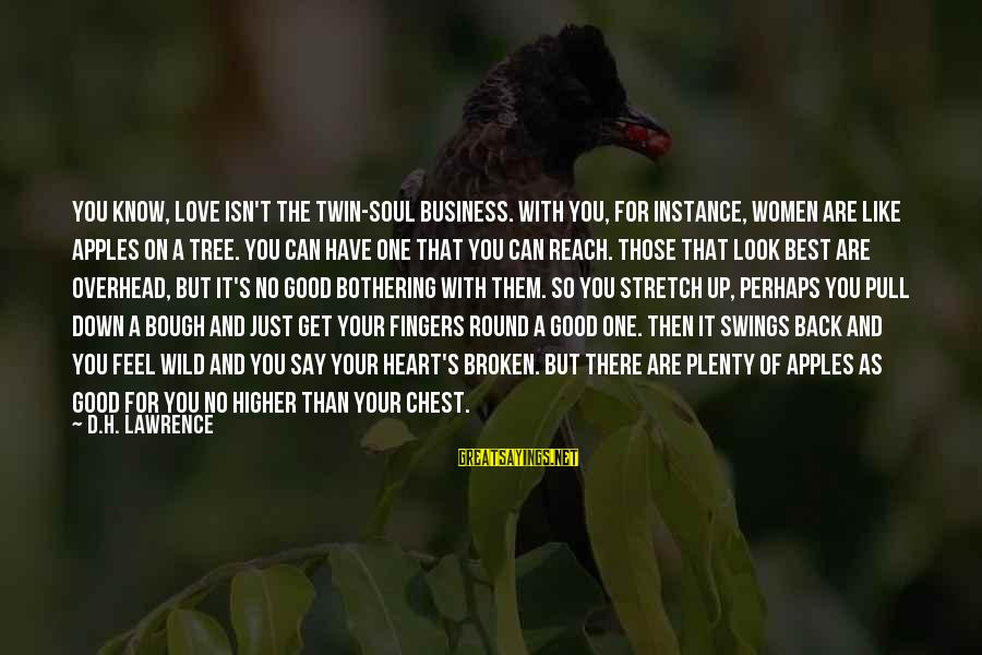 Good Soul Sayings By D.H. Lawrence: You know, love isn't the twin-soul business. With you, for instance, women are like apples