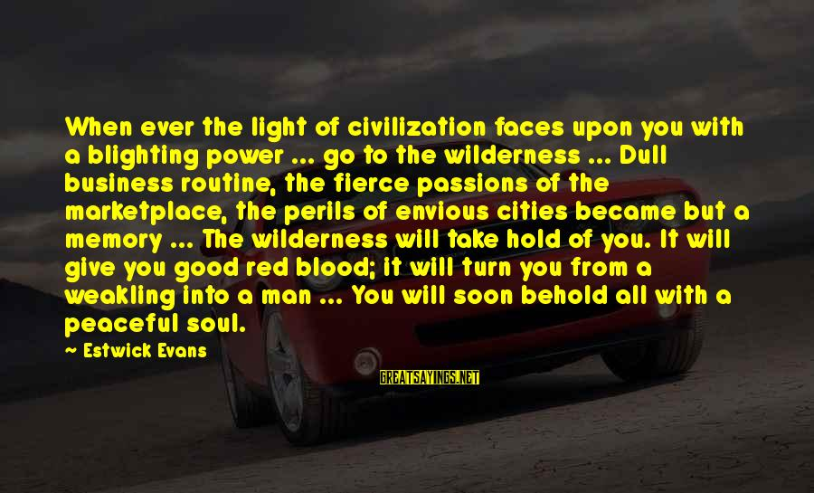 Good Soul Sayings By Estwick Evans: When ever the light of civilization faces upon you with a blighting power ... go