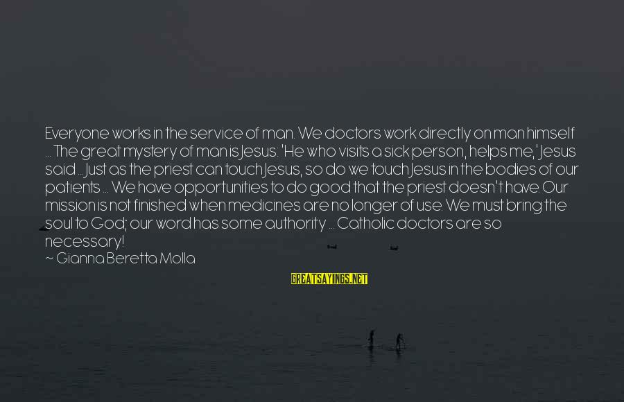 Good Soul Sayings By Gianna Beretta Molla: Everyone works in the service of man. We doctors work directly on man himself ...