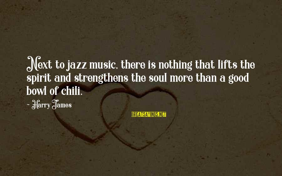 Good Soul Sayings By Harry James: Next to jazz music, there is nothing that lifts the spirit and strengthens the soul