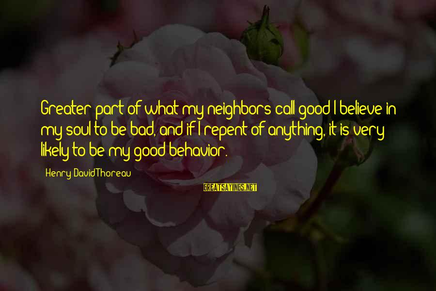Good Soul Sayings By Henry David Thoreau: Greater part of what my neighbors call good I believe in my soul to be