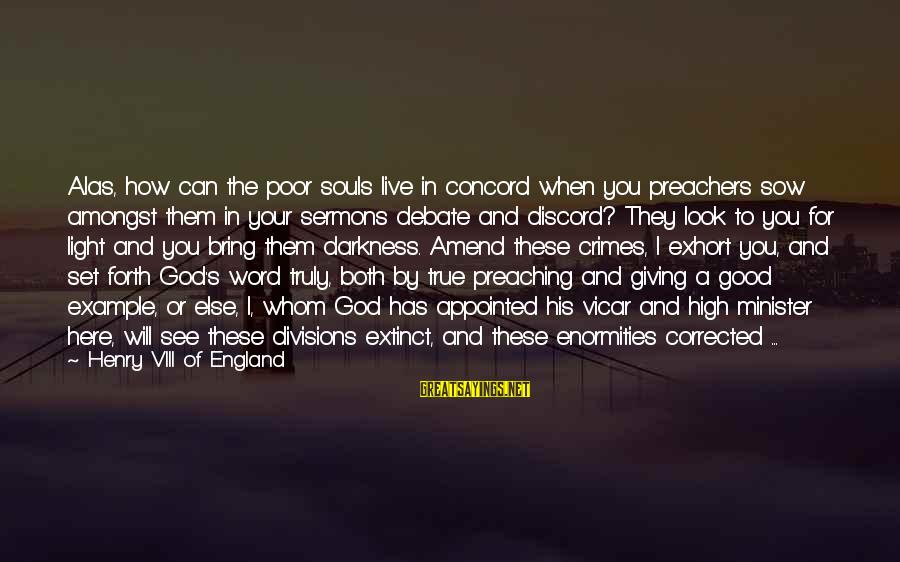 Good Soul Sayings By Henry VIII Of England: Alas, how can the poor souls live in concord when you preachers sow amongst them