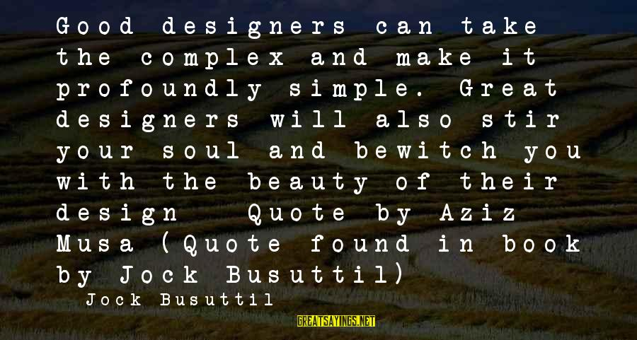 Good Soul Sayings By Jock Busuttil: Good designers can take the complex and make it profoundly simple. Great designers will also