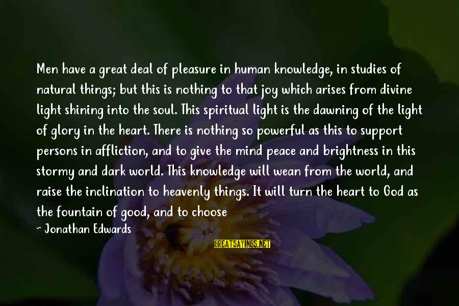 Good Soul Sayings By Jonathan Edwards: Men have a great deal of pleasure in human knowledge, in studies of natural things;