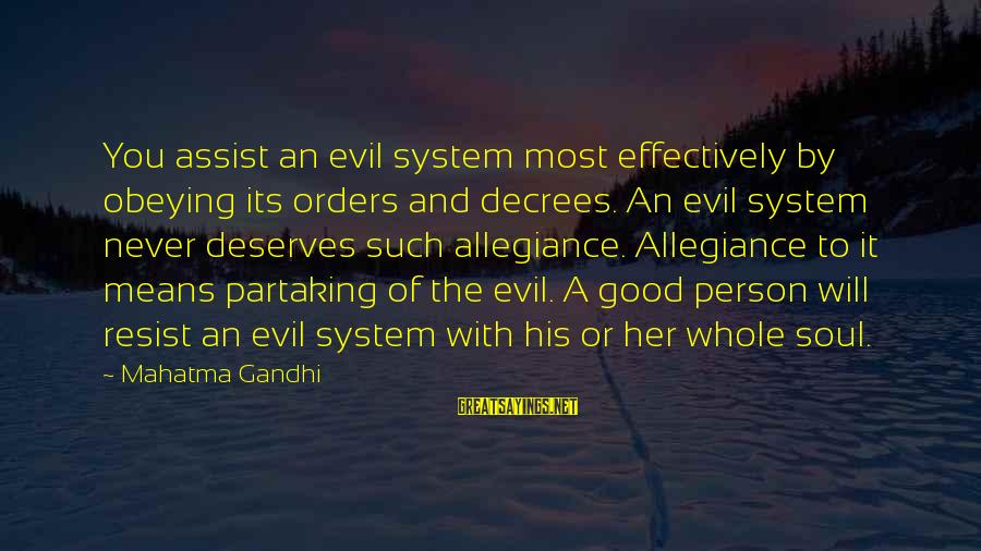Good Soul Sayings By Mahatma Gandhi: You assist an evil system most effectively by obeying its orders and decrees. An evil