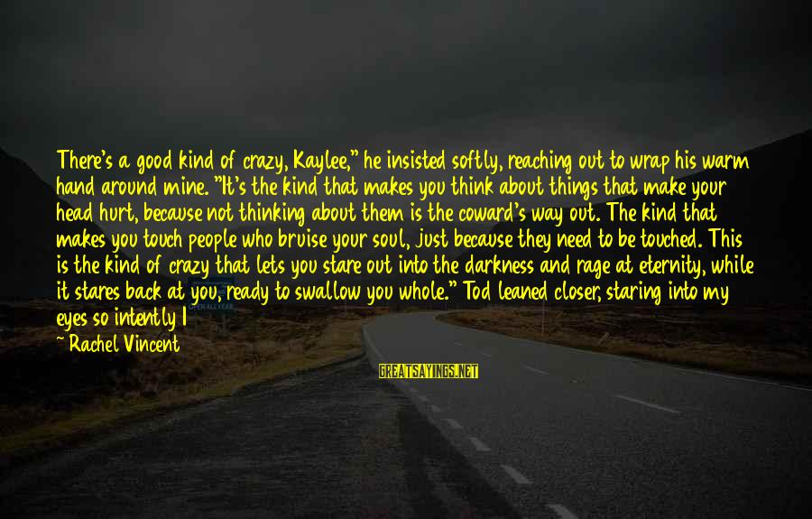 """Good Soul Sayings By Rachel Vincent: There's a good kind of crazy, Kaylee,"""" he insisted softly, reaching out to wrap his"""