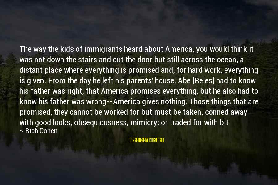 Good Soul Sayings By Rich Cohen: The way the kids of immigrants heard about America, you would think it was not