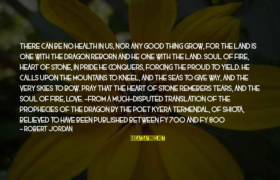 Good Soul Sayings By Robert Jordan: There can be no health in us, nor any good thing grow, for the land
