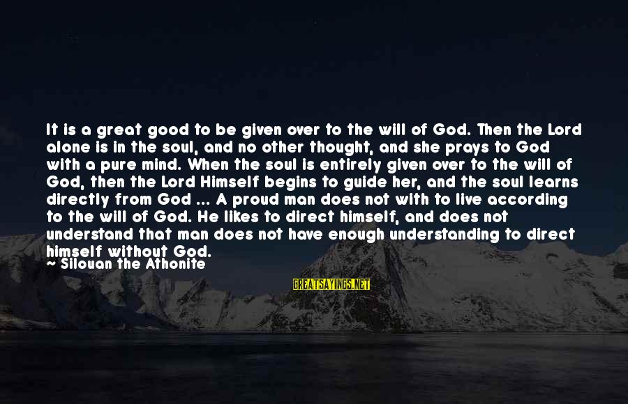 Good Soul Sayings By Silouan The Athonite: It is a great good to be given over to the will of God. Then