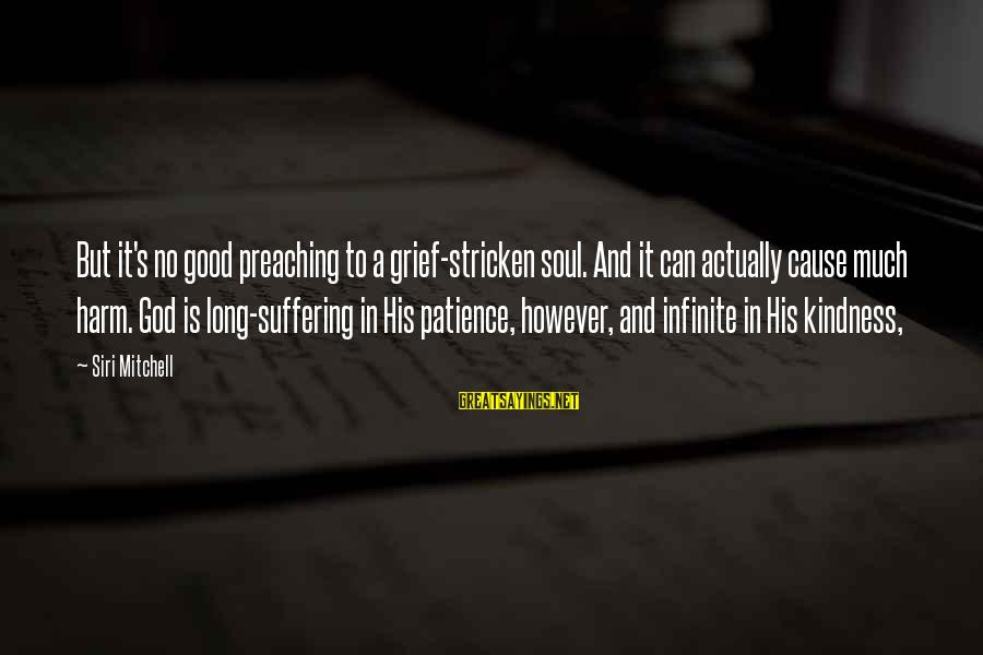 Good Soul Sayings By Siri Mitchell: But it's no good preaching to a grief-stricken soul. And it can actually cause much